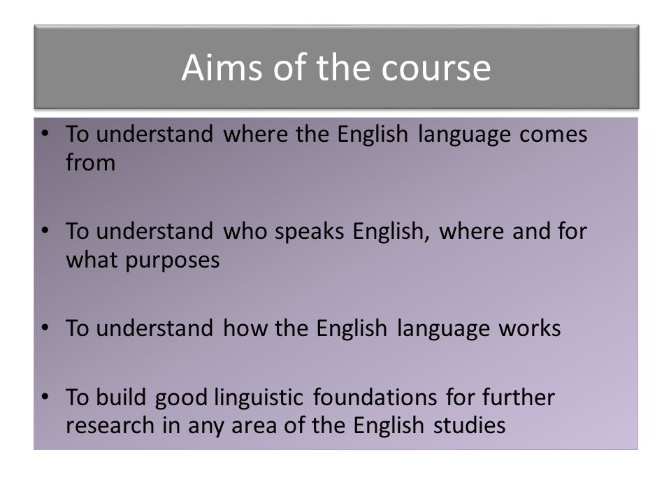 Aims of the course To understand where the English language comes from