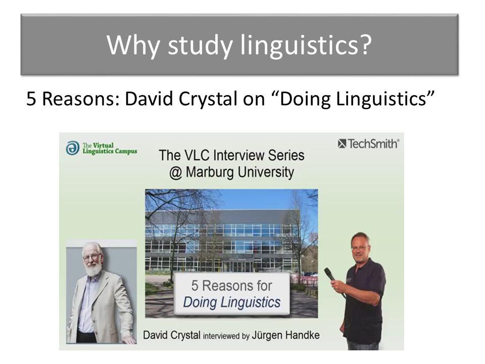 Why study linguistics 5 Reasons: David Crystal on Doing Linguistics