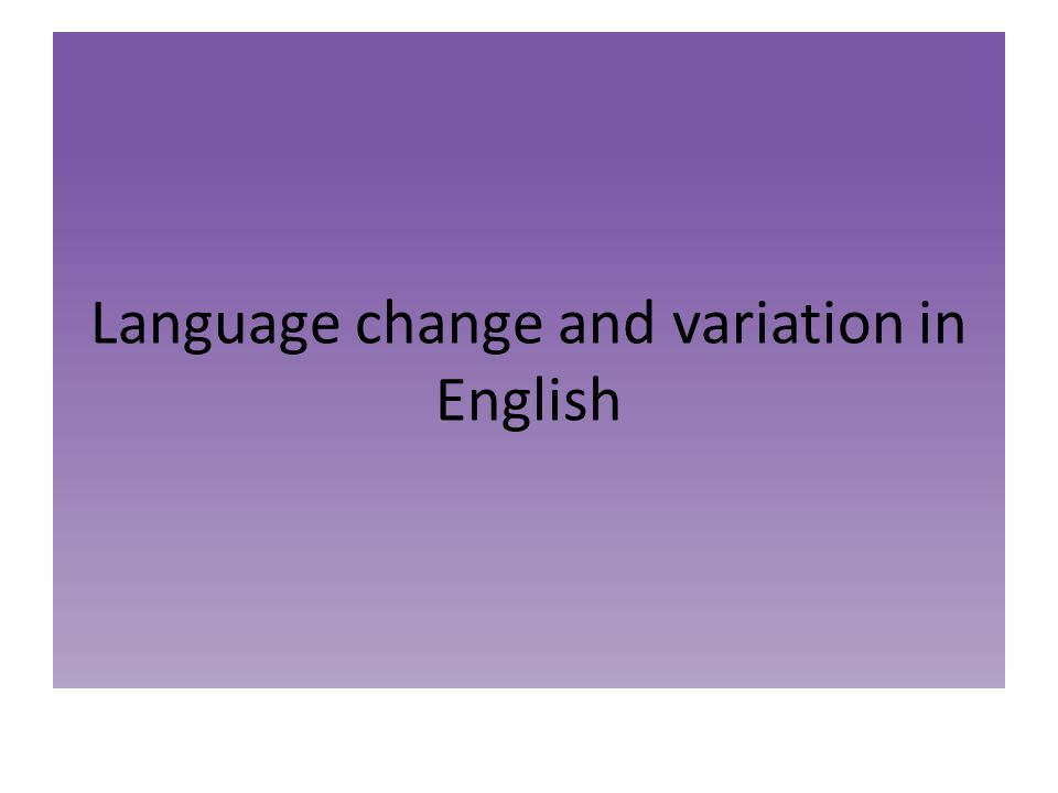 Language change and variation in English