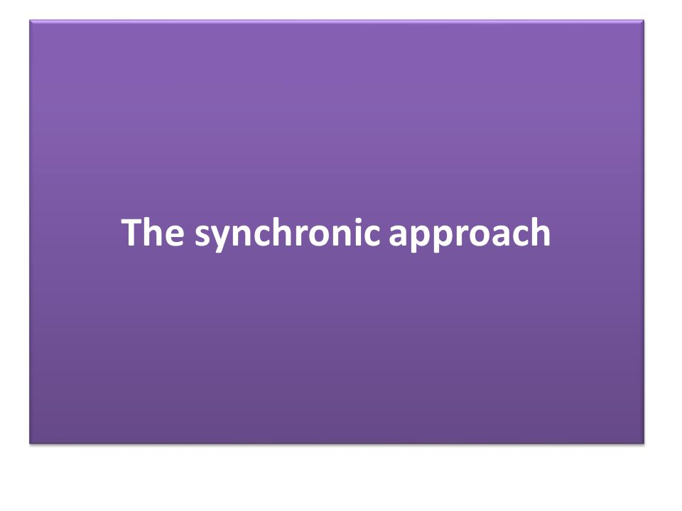 The synchronic approach