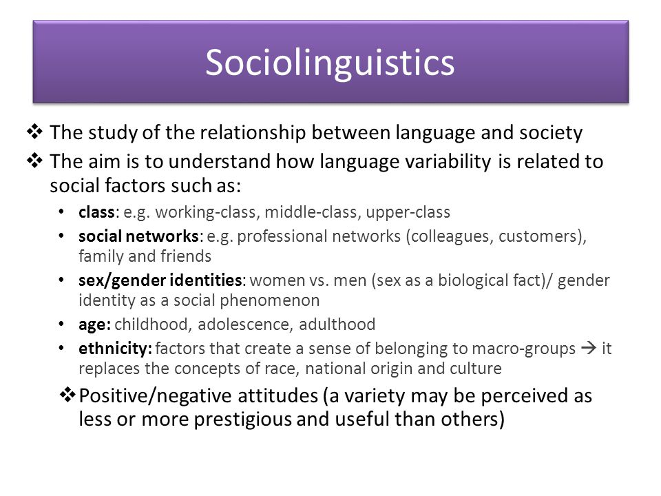 Sociolinguistics The study of the relationship between language and society.