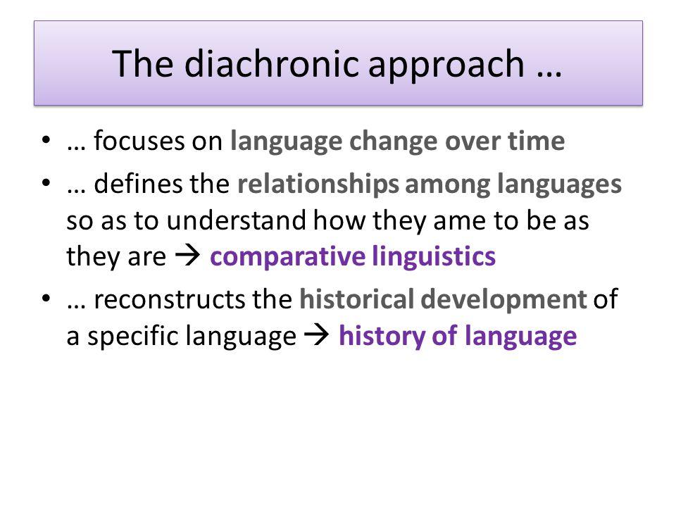 The diachronic approach …