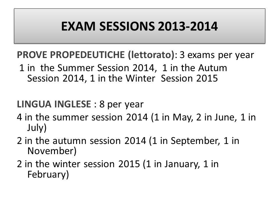 EXAM SESSIONS 2013-2014 PROVE PROPEDEUTICHE (lettorato): 3 exams per year.