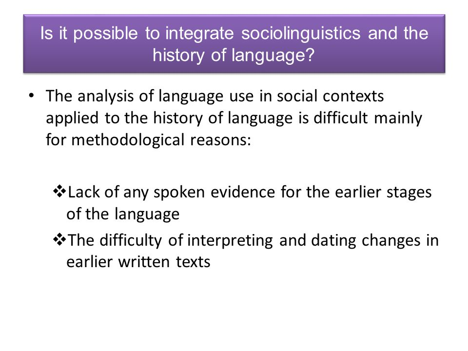 Is it possible to integrate sociolinguistics and the history of language