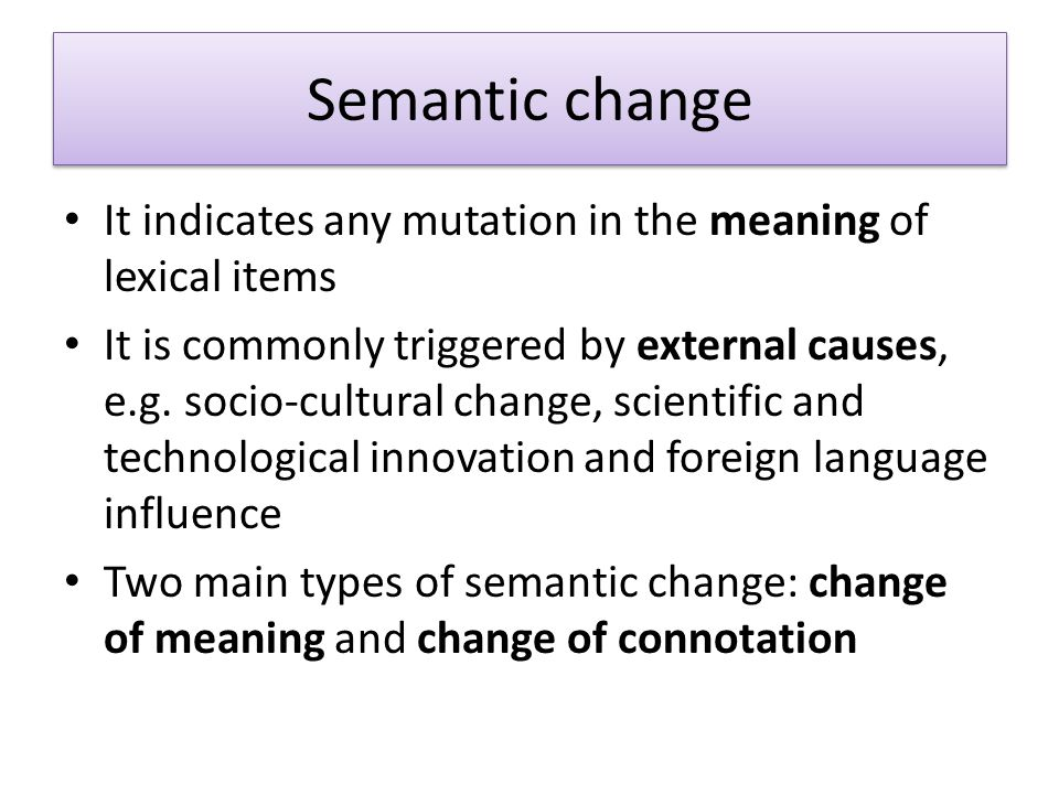 Semantic change It indicates any mutation in the meaning of lexical items.