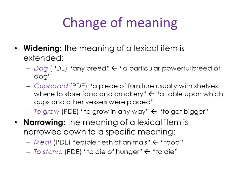 Change of meaning Widening: the meaning of a lexical item is extended:
