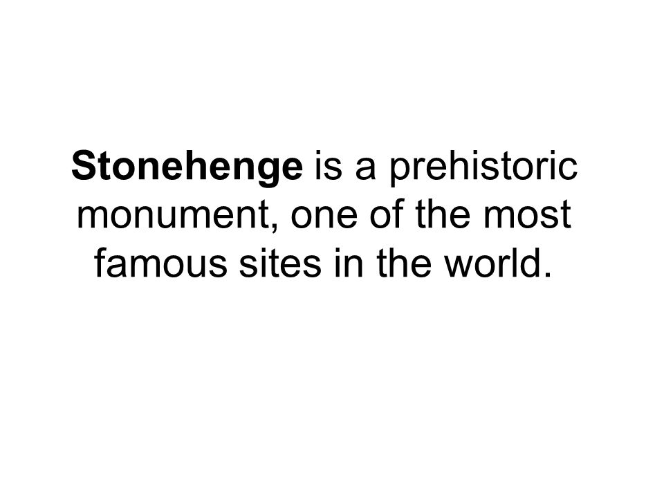 Stonehenge is a prehistoric monument, one of the most famous sites in the world.