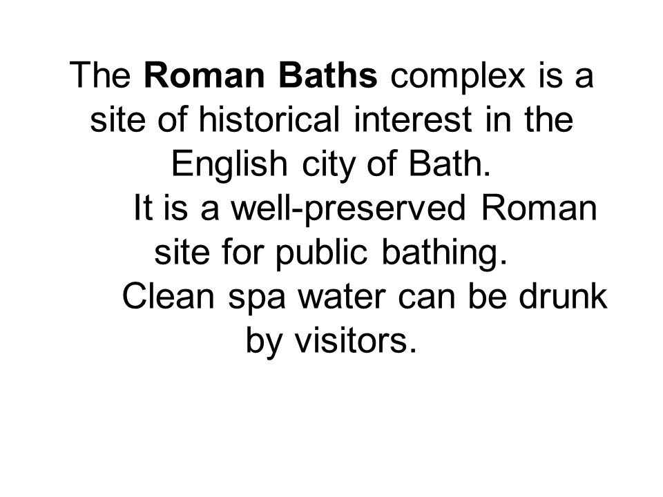 The Roman Baths complex is a site of historical interest in the English city of Bath.