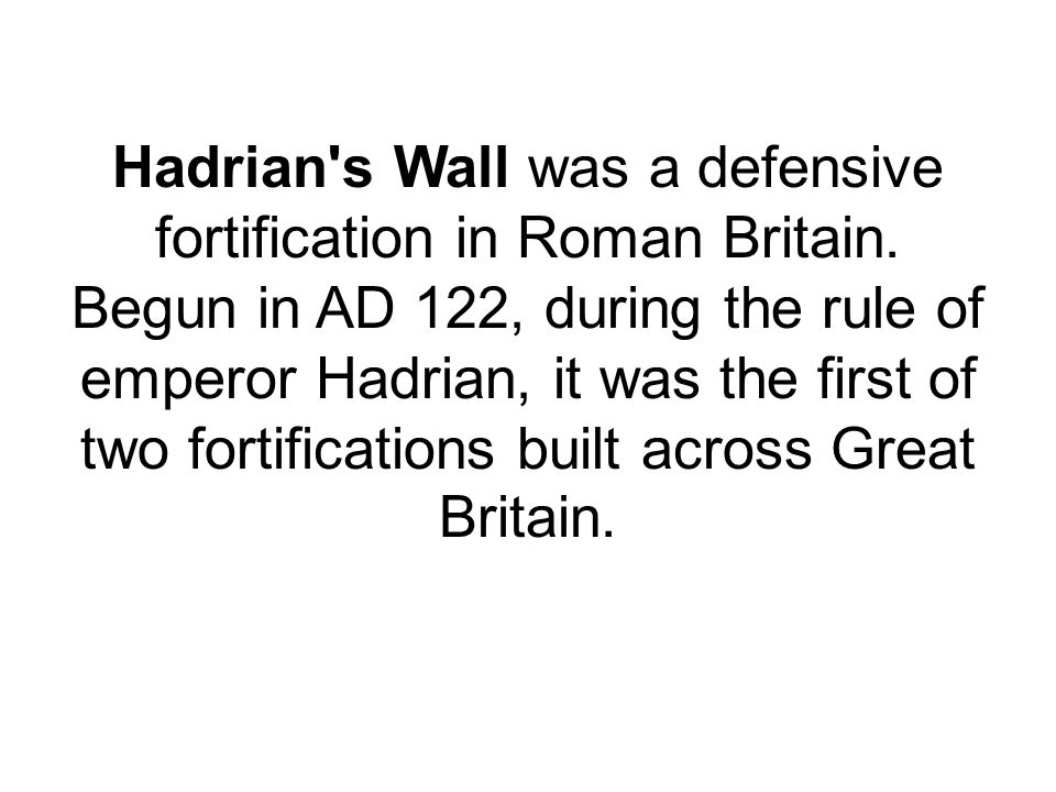 Hadrian s Wall was a defensive fortification in Roman Britain