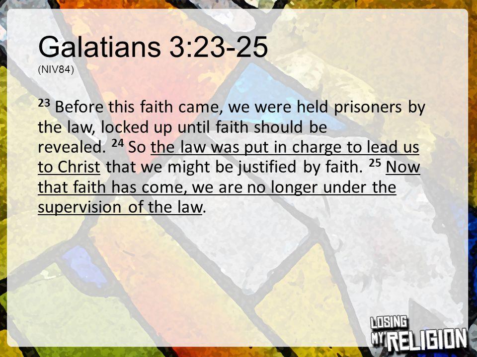 Galatians 3:23-25 (NIV84)