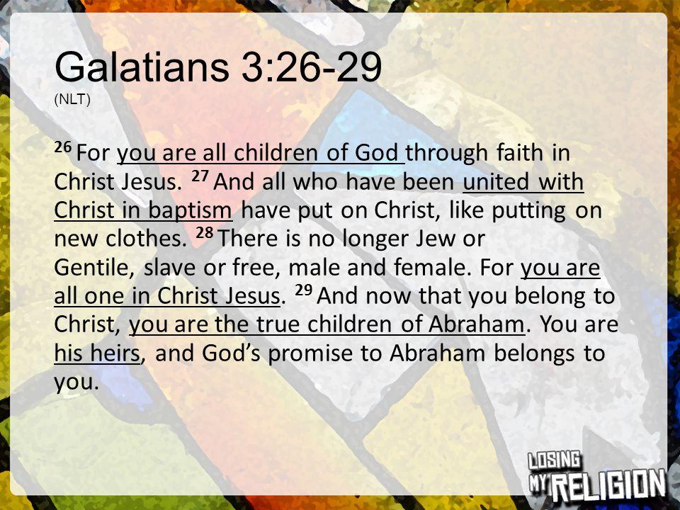 Galatians 3:26-29 (NLT)
