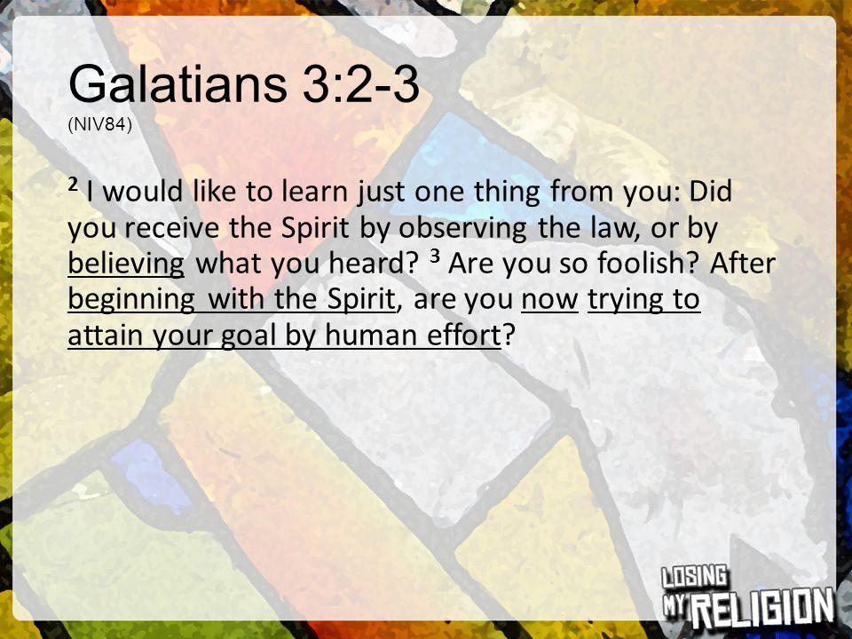 Galatians 3:2-3 (NIV84)
