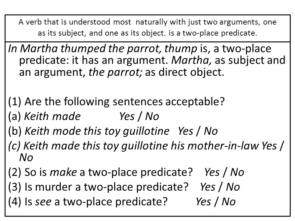A verb that is understood most naturally with just two arguments, one as its subject, and one as its object. is a two-place predicate.
