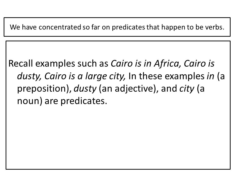 We have concentrated so far on predicates that happen to be verbs.