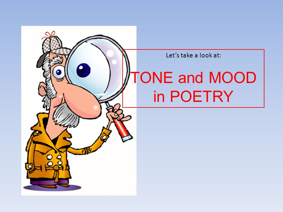 Let's take a look at: TONE and MOOD in POETRY