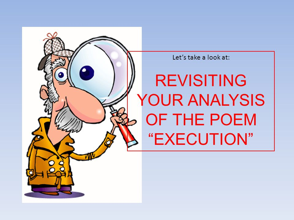 REVISITING YOUR ANALYSIS OF THE POEM EXECUTION