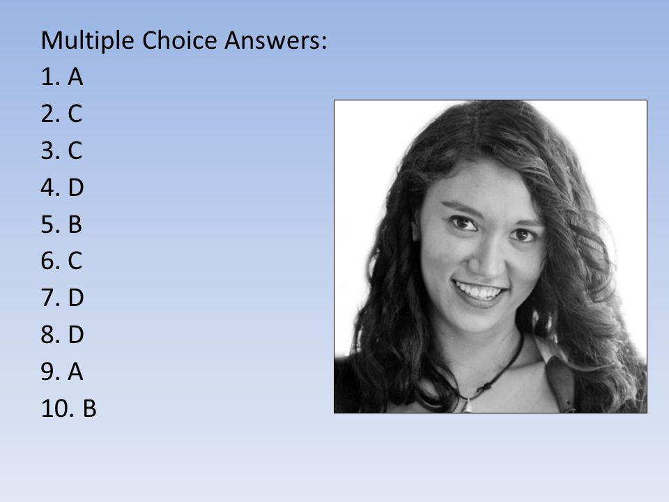 Multiple Choice Answers: 1. A 2. C 3. C 4. D 5. B 6. C 7. D 8. D 9