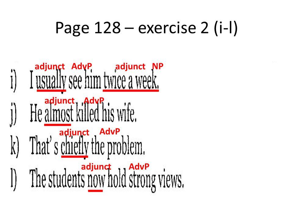 Page 128 – exercise 2 (i-l) adjunct AdvP adjunct NP adjunct AdvP