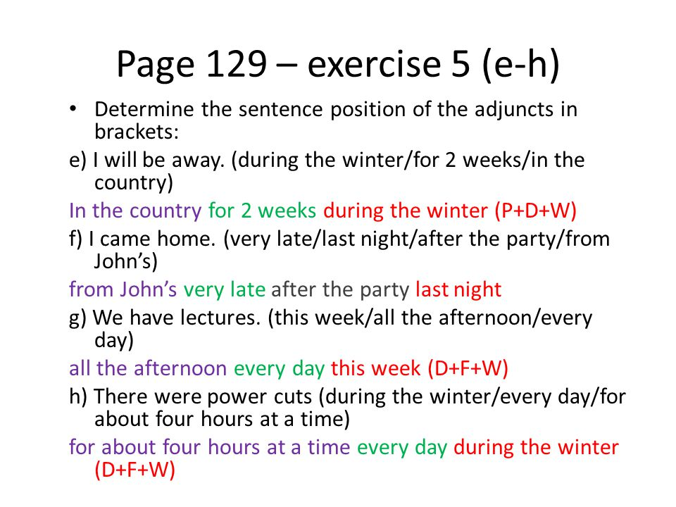 Page 129 – exercise 5 (e-h) Determine the sentence position of the adjuncts in brackets: