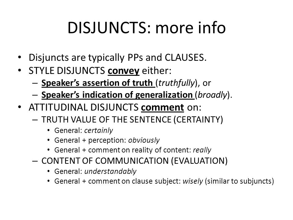 DISJUNCTS: more info Disjuncts are typically PPs and CLAUSES.