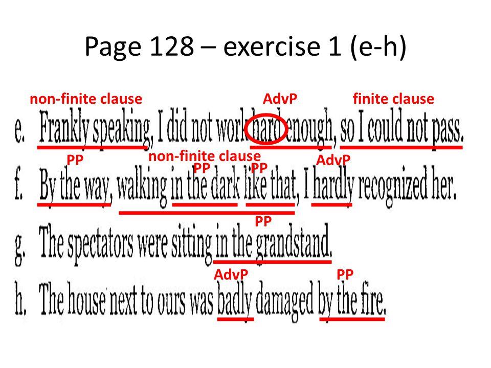 Page 128 – exercise 1 (e-h) non-finite clause AdvP finite clause