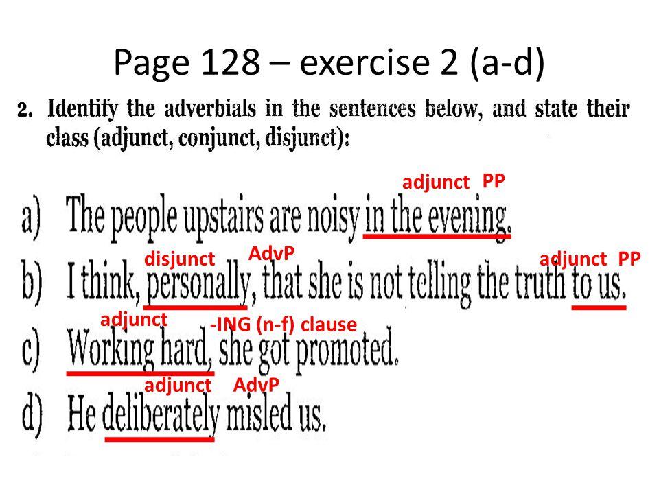 Page 128 – exercise 2 (a-d) adjunct PP AdvP disjunct adjunct PP