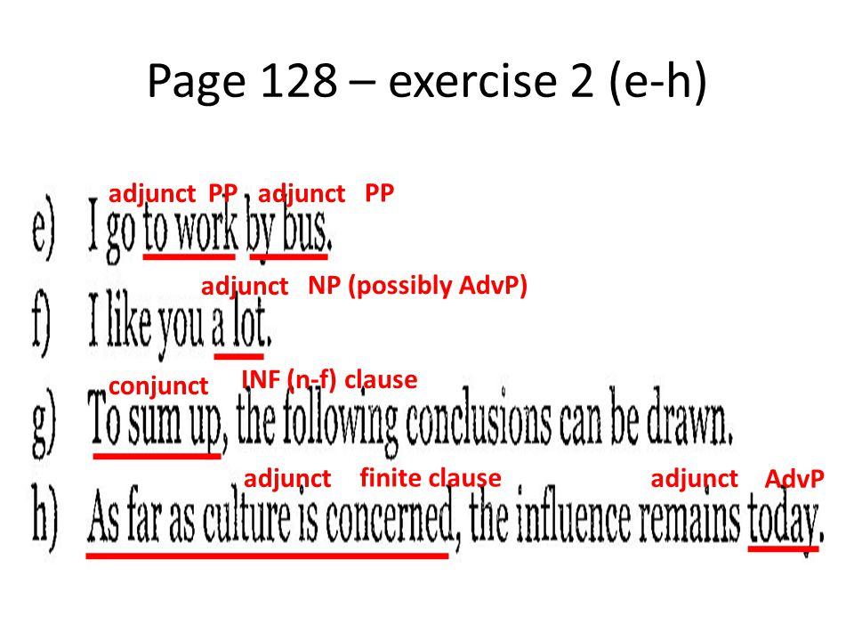 Page 128 – exercise 2 (e-h) adjunct PP adjunct PP adjunct