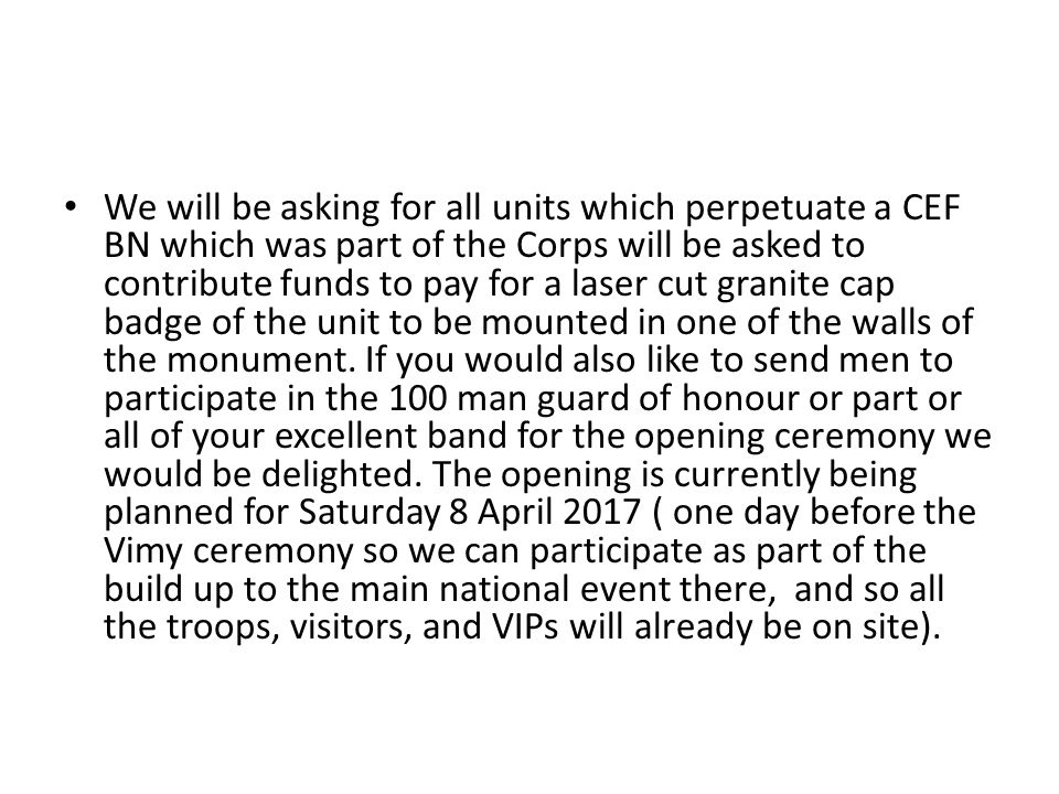 We will be asking for all units which perpetuate a CEF BN which was part of the Corps will be asked to contribute funds to pay for a laser cut granite cap badge of the unit to be mounted in one of the walls of the monument.