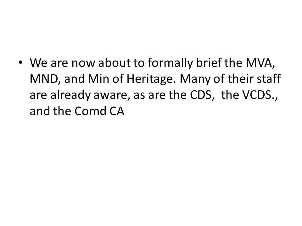 We are now about to formally brief the MVA, MND, and Min of Heritage