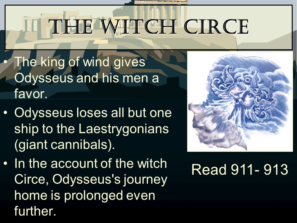 The Witch Circe The king of wind gives Odysseus and his men a favor. Odysseus loses all but one ship to the Laestrygonians (giant cannibals).