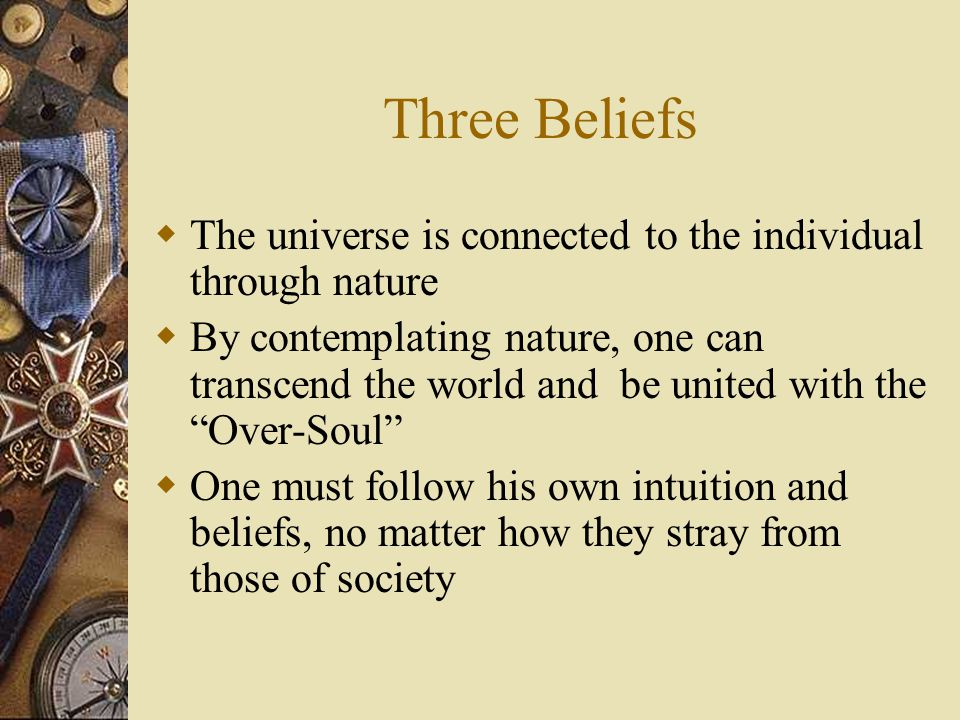 Three Beliefs The universe is connected to the individual through nature.