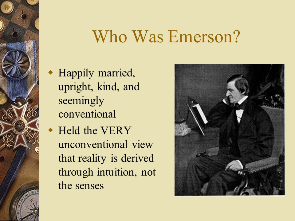 Who Was Emerson Happily married, upright, kind, and seemingly conventional.