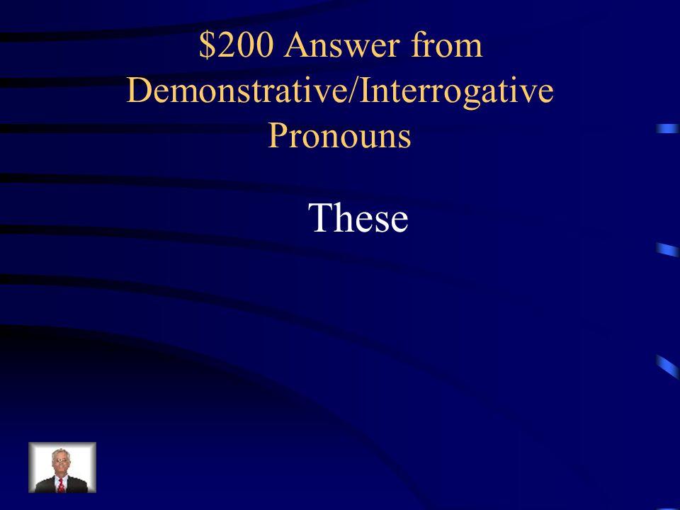 $200 Answer from Demonstrative/Interrogative Pronouns