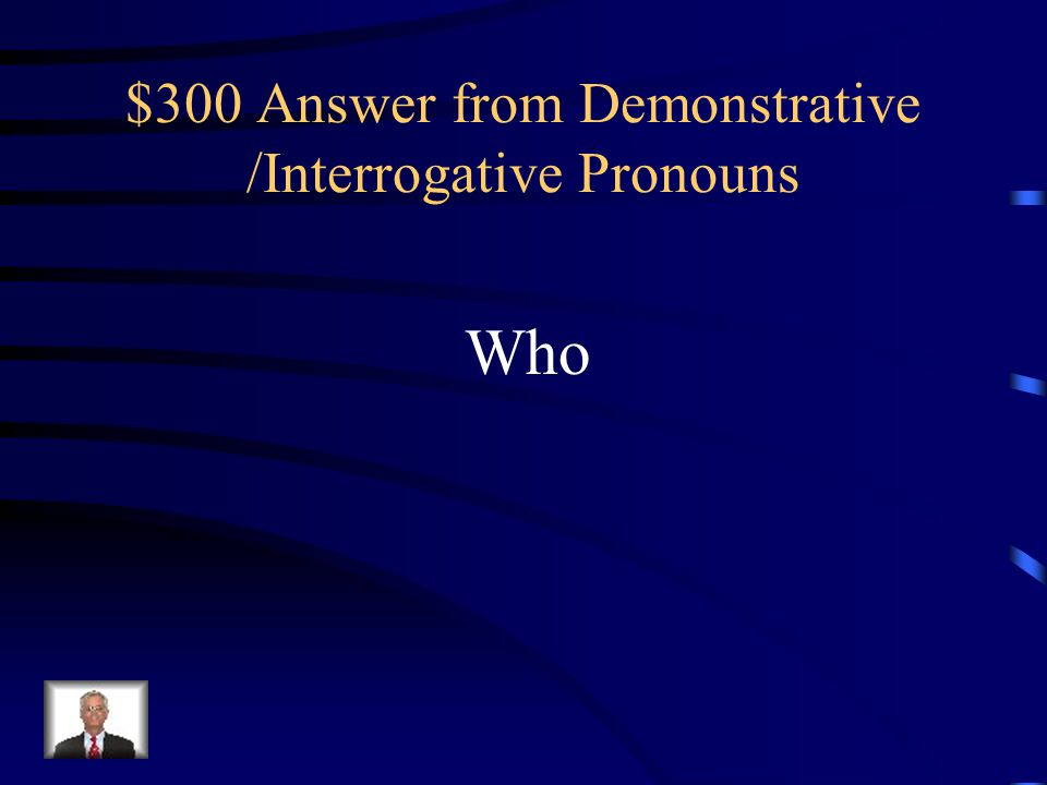 $300 Answer from Demonstrative /Interrogative Pronouns