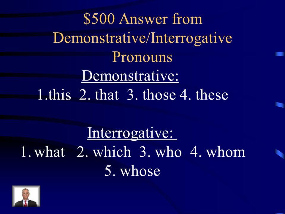 $500 Answer from Demonstrative/Interrogative Pronouns