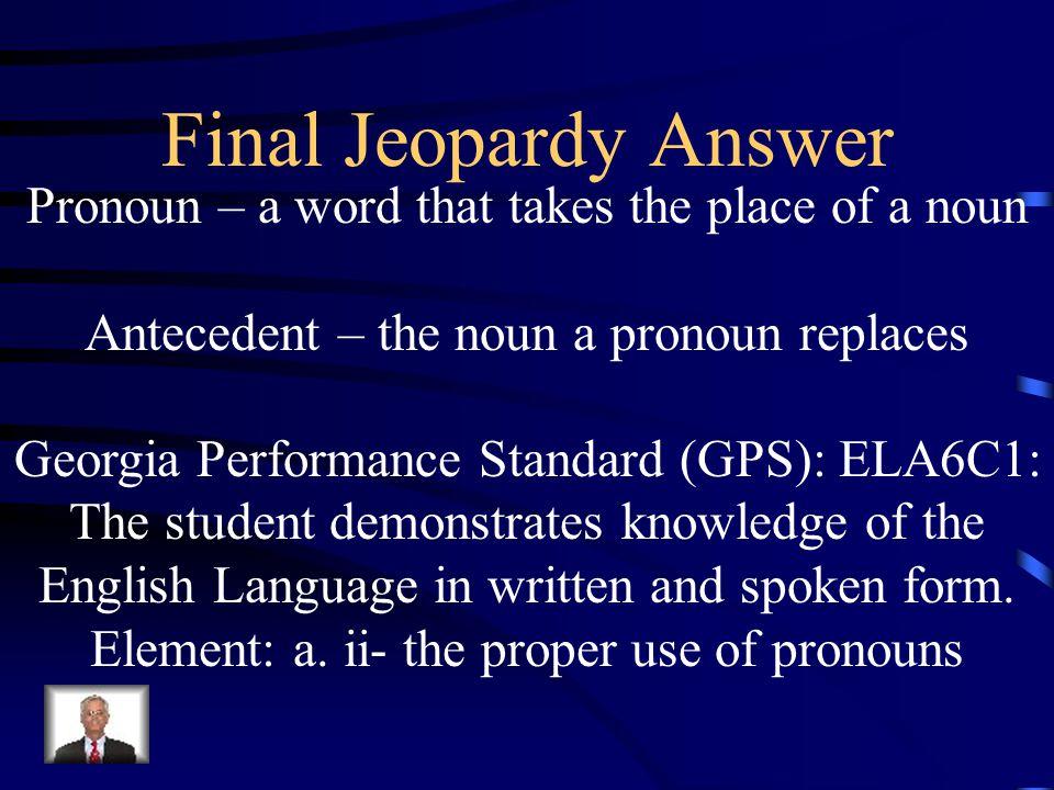 Final Jeopardy Answer Pronoun – a word that takes the place of a noun