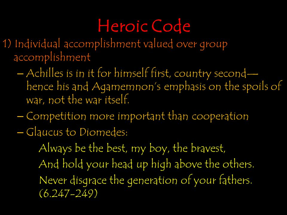 Heroic Code 1) Individual accomplishment valued over group accomplishment.