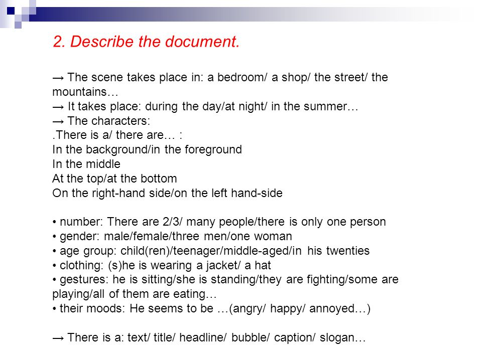 2. Describe the document. → The scene takes place in: a bedroom/ a shop/ the street/ the mountains…