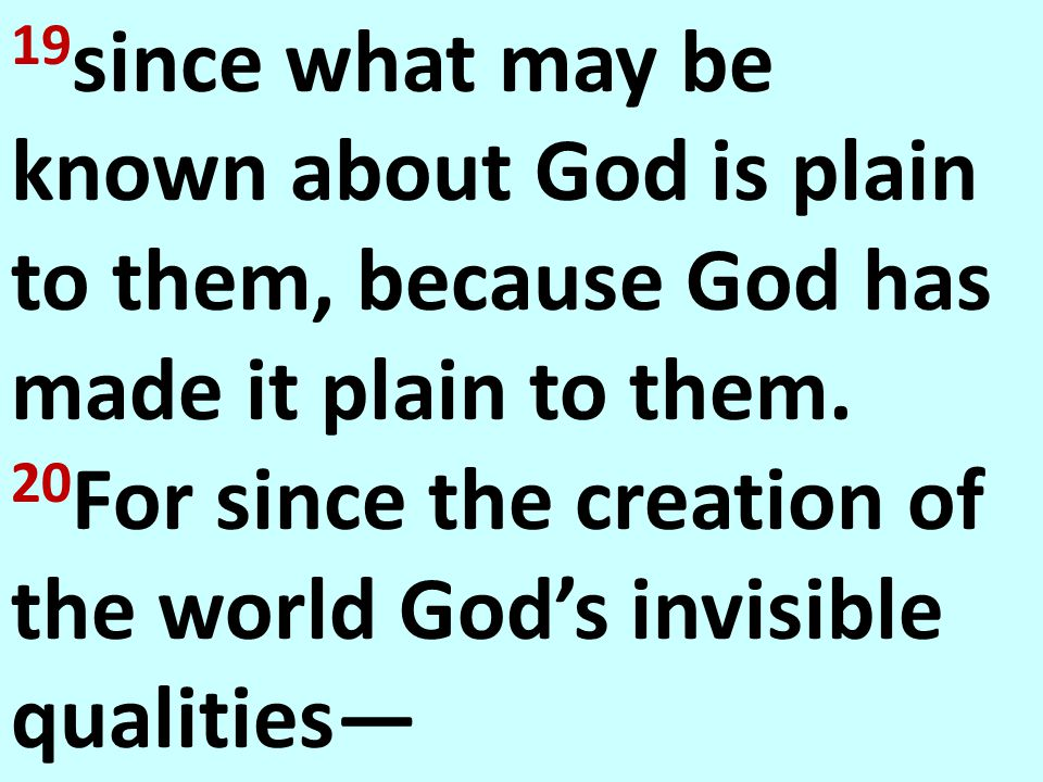 19since what may be known about God is plain to them, because God has made it plain to them.