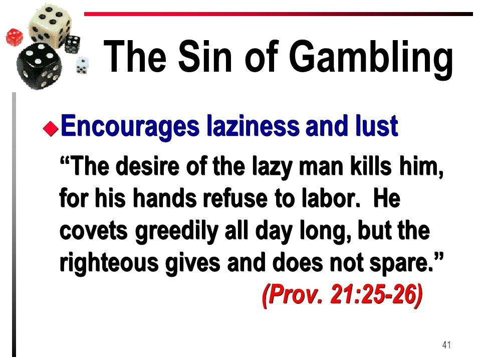 The Sin of Gambling Encourages laziness and lust