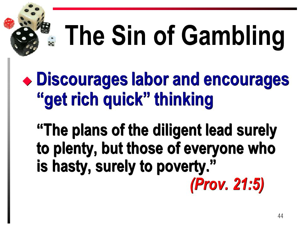 The Sin of Gambling Discourages labor and encourages get rich quick thinking.