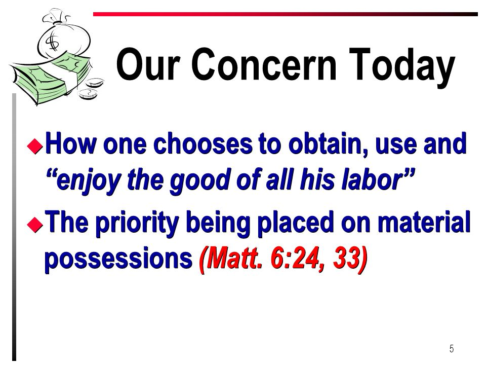 Our Concern Today How one chooses to obtain, use and enjoy the good of all his labor