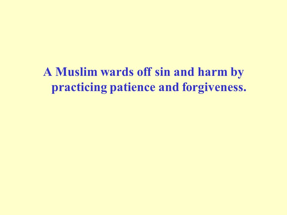 A Muslim wards off sin and harm by practicing patience and forgiveness.