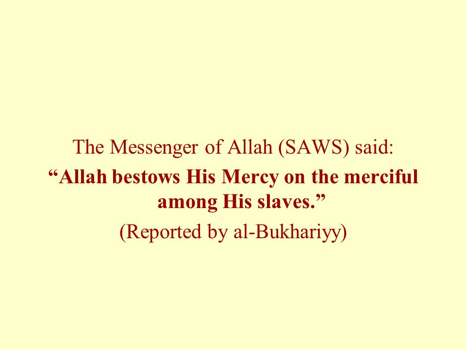 Allah bestows His Mercy on the merciful among His slaves.