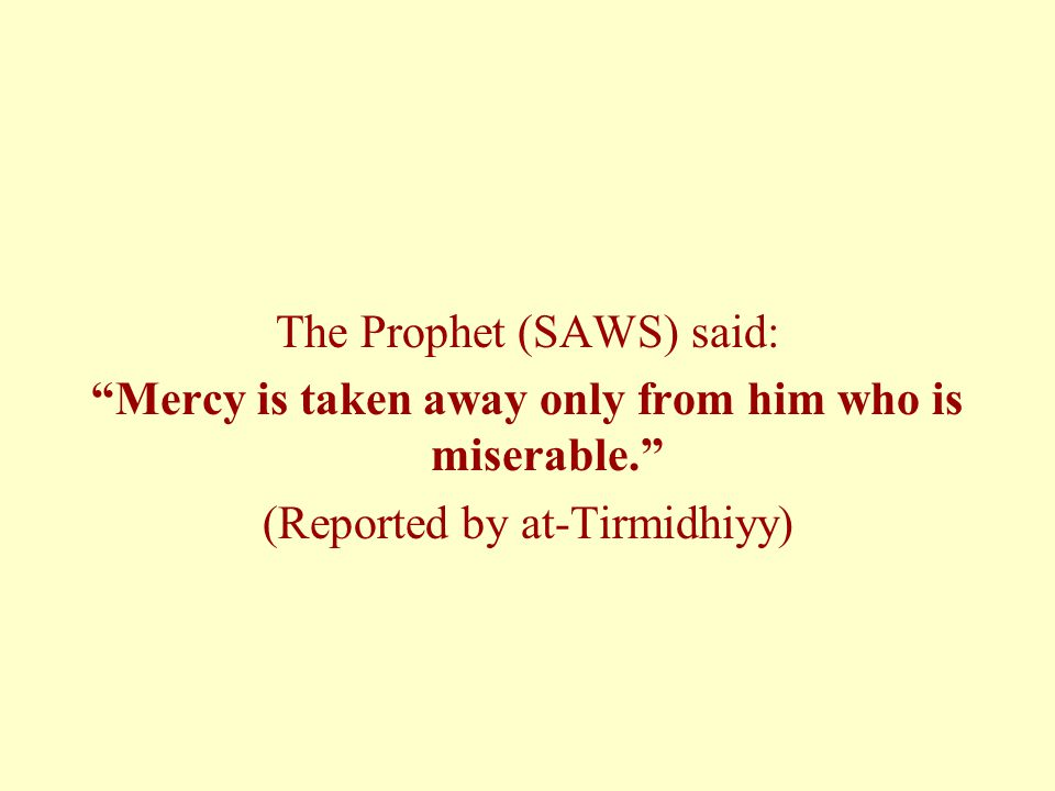 Mercy is taken away only from him who is miserable.