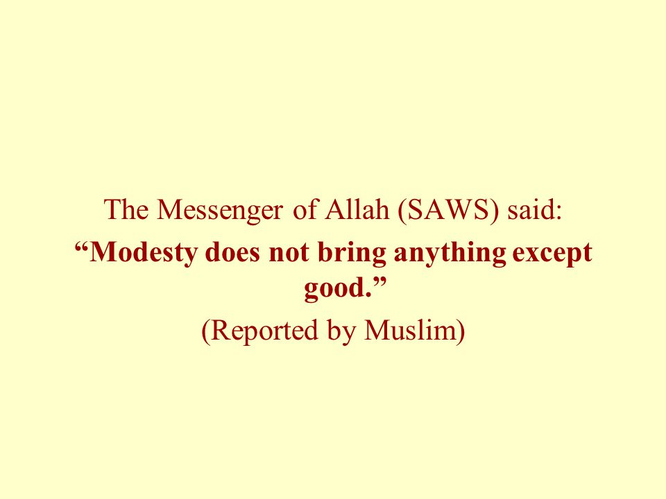 Modesty does not bring anything except good.