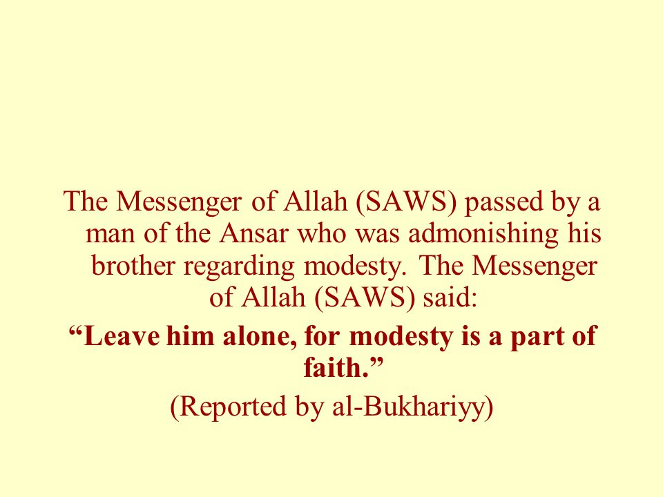 Leave him alone, for modesty is a part of faith.