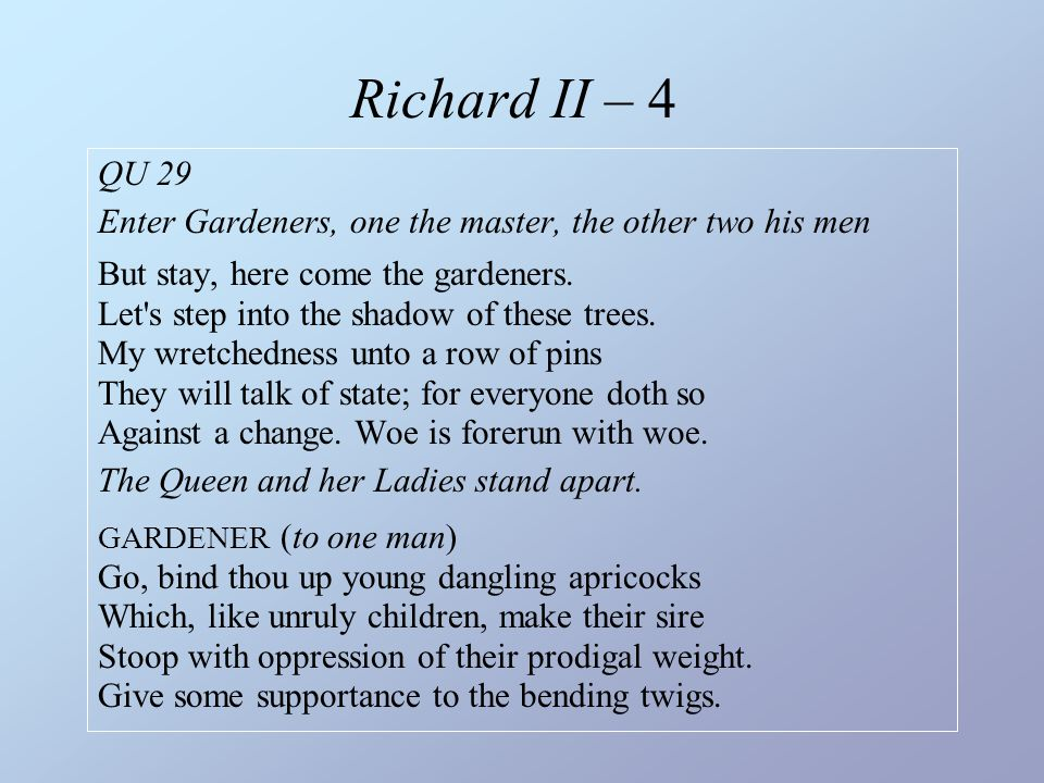 Richard II – 4 QU 29. Enter Gardeners, one the master, the other two his men.
