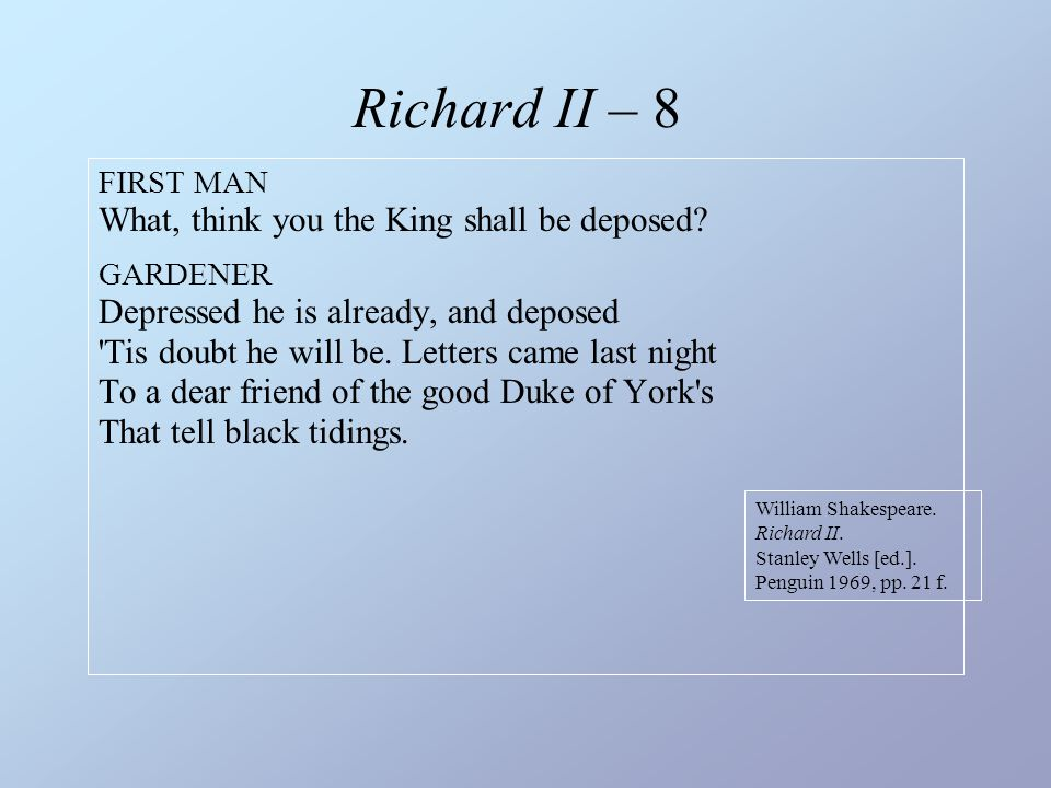 Richard II – 8 FIRST MAN What, think you the King shall be deposed