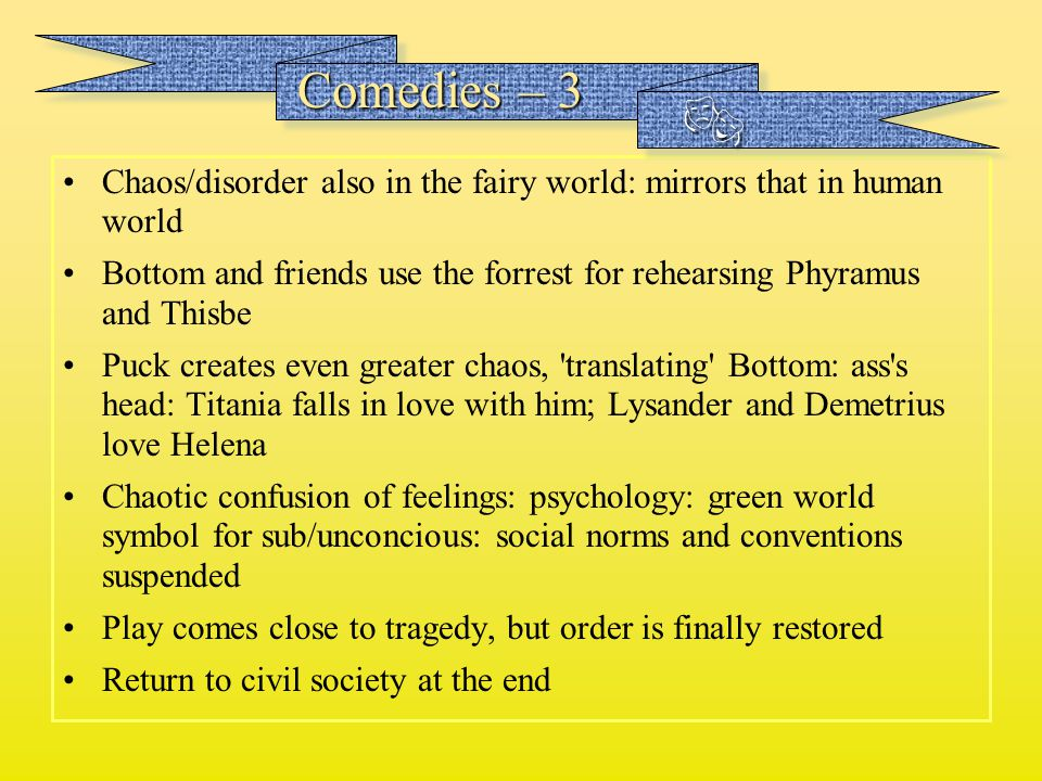 Comedies – 3  Chaos/disorder also in the fairy world: mirrors that in human world.